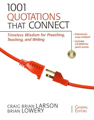1,001 Quotations That Connect: Timeless Wisdom for Preaching, Teaching, and Writing  -     By: Craig Brian Larson, Brian Lowery