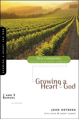 1 & 2 Samuel: Growing a Heart for God   -     By: John Ortberg, Kevin G. Harney, Sherry Harney
