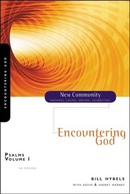 Psalms, Volume 1: Encountering God   -     By: Bill Hybels, Kevin G. Harney, Sherry Harney