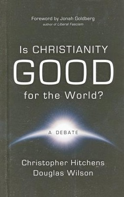 Is Christianity Good for the World?  -     By: Christopher Hitchens, Douglas Wilson