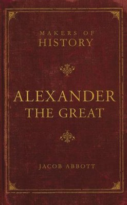 Alexander the Great: Makers of History   -     By: Jacob Abbott, Ben House
