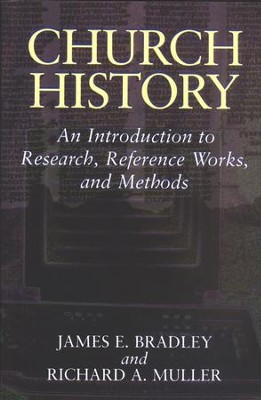 Church History: An Introduction to Research, Reference Works, and Methods  -     By: James Bradley, Richard A. Muller