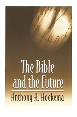 The Bible and the Future   -     By: Anthony Hoekema