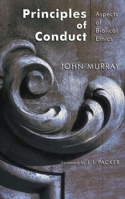 Principles of Conduct, Aspects of Biblical Ethics  -     By: John Murray