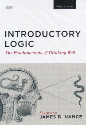 Introductory Logic: The Fundamentals of Thinking Well, Third Edition--DVD  -     By: James B. Nance