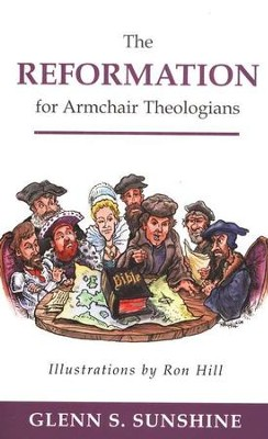 The Reformation for Armchair Theologians  -     By: Glenn S. Sunshine