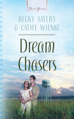 Dream Chasers - eBook  -     By: Becky Melby, Cathy Wienke