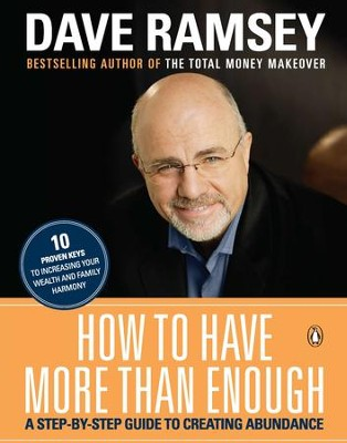 How To Have More Than Enough: A Step-By-Step Guide To Creating Abundance  -     By: Dave Ramsey