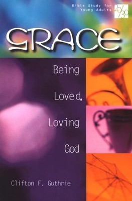 20/30 Bible Study for Young Adults: Grace                                     -     By: Clifton F. Guthrie