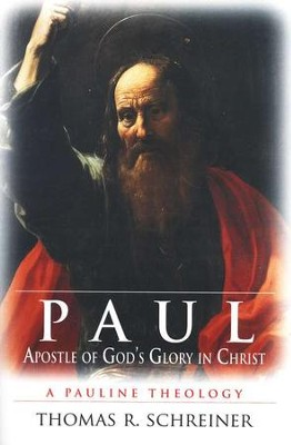 Paul, Apostle of God's Glory in Christ: A Pauline Theology  -     By: Thomas R. Schreiner