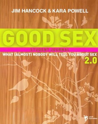 Good Sex 2.0: What (Almost) Nobody Will Tell You about Sex, A Student Journal  -     By: Jim Hancock, Kara Powell