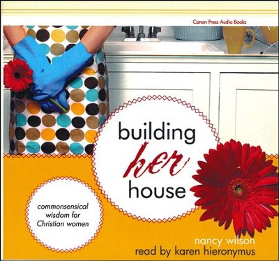 Building Her House: Commonsensical Wisdom for Christian Women (Audio Book)  -     By: Nancy Wilson