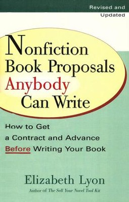 Nonfiction Book Proposals Anybody Can Write: How To Get A Contract And Advance Before Writing Your Book  -     By: Elizabeth Lyon
