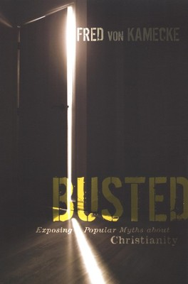 Busted: Exposing Popular Myths About Christianity   -     By: Fred von Kamecke