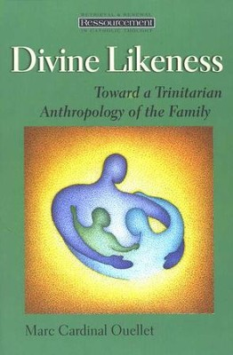 Divine Likeness: Toward a Trinitarian Anthropology of the Family  -     By: Marc Cardinal Ouellet