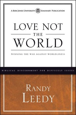 Love Not the World: Winning the War against Worldliness   -     By: Randy Leedy