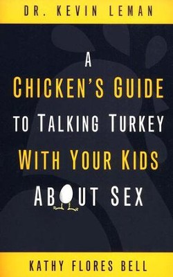 A Chicken's Guide to Talking Turkey with Your Kids About Sex  -     By: Dr. Kevin Leman, Kathy Flores Bell