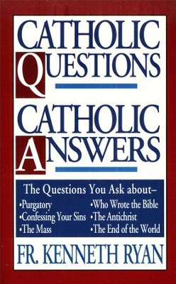 Catholic Questions Catholic Answers   -     By: Kenneth Ryan
