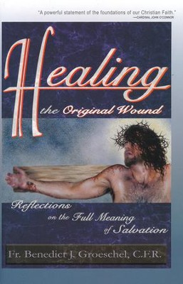 Healing the Original Wound: Reflections on the Full Meaning of Salvation  -     By: Benedict Groeschel