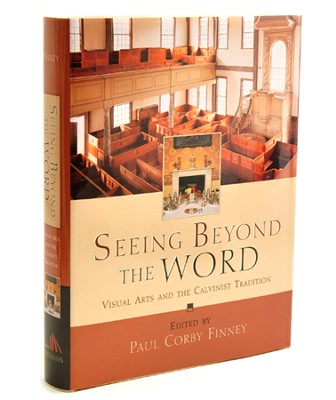 Seeing Beyond the Word: Visual Arts and the Calvinist Tradition - Slightly Imperfect  -