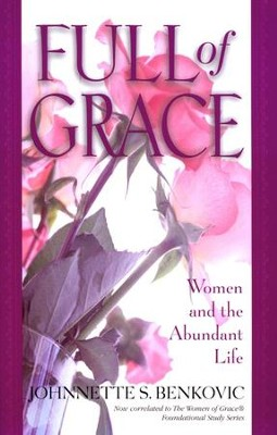 Full of Grace: Women & the Abundant Life  -     By: Johnnette Benkovic