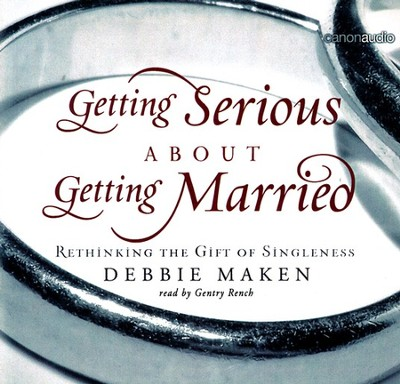 Getting Serious About Getting Married AudioBook  -     By: Debbie Maken, Gentry Rench