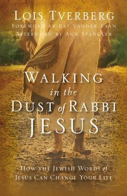 Walking in the Dust of Rabbi Jesus: How the Jewish Words of Jesus Can Change Your Life  -     By: Lois Tverberg