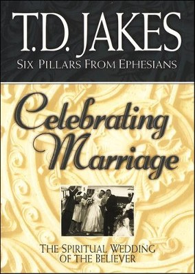 Celebrating Marriage: The Spiritual Wedding of the Believer, Softcover  -     By: T.D. Jakes