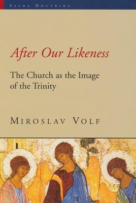 After Our Likeness, The Church as the Image of the Trinity  -     By: Miroslav Volf