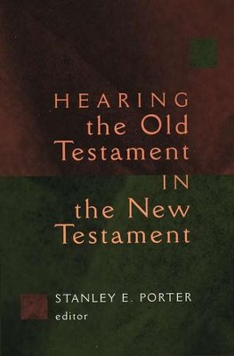 Hearing the Old Testament in the New Testament  -     Edited By: Stanley E. Porter