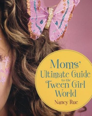 Moms' Ultimate Guide to the Tween Girl World  -     By: Nancy Rue