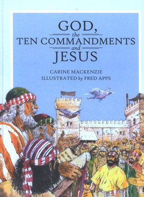 God, The Ten Commandments and Jesus   -     By: Carine MacKenzie     Illustrated By: Fred Apps