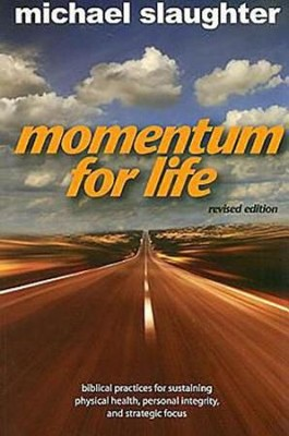 Momentum for Life, Revised Edition: Biblical Practices for Sustaining Physical Health, Personal Integrity, and Strategic Focus - eBook  -     By: Michael Slaughter