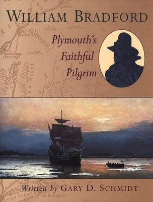 William Bradford: Plymouth's Faithful Pilgrim  -     By: Gary D. Schmidt