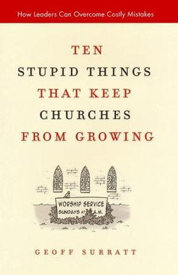 Ten Stupid Things That Keep Churches from Growing: How Leaders Can Overcome Costly Mistakes  -     By: Geoff Surratt