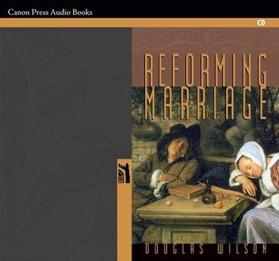 Reforming Marriage Audio CD   -     By: Douglas Wilson