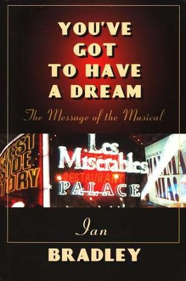 You've Got to Have a Dream: The Message of the Musical   -     By: Ian Bradley