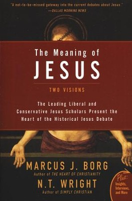 The Meaning of Jesus: Two Visions   -     By: Marcus J. Borg, N.T. Wright