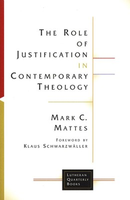 The Role of Justification in Contemporary Theology  -     By: Mark C Mattes