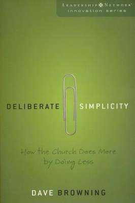 Deliberate Simplicity: How the Church Does More by Doing Less  -     By: David Browning