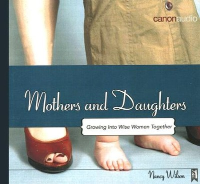 Mothers and Daughters: Growing Into Wise Woman Together AudioBook on CD  -     By: Nancy Wilson