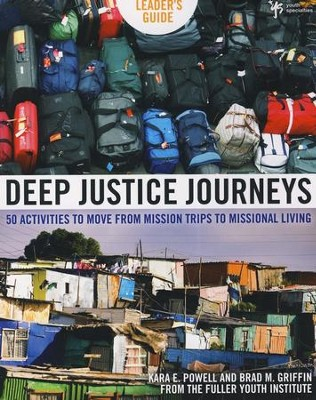 Deep Justice Journeys, Leader's Guide  -     By: Kara Powell, Brad M. Griffin