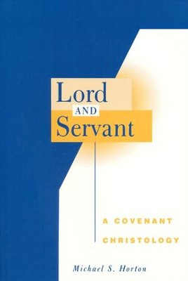 Lord and Servant: A Covenant Christology  -     By: Michael S. Horton