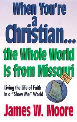 When Youre a Christian...The Whole World Is From Missouri - with Leaders Guide: Living the Life of Faith in a Show Me World - eBook  -     By: James W. Moore