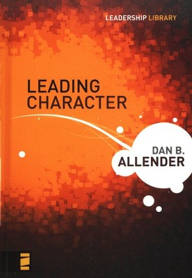 Leading Character   -     By: Dan B. Allender Ph.D.