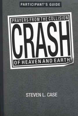 Crash: Prayers from the Collision of Heaven and Earth  -     By: Steven Case