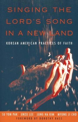 Singing the Lord's Song in a New Land: Korean American Practices of Faith  -     By: Soyung Pak