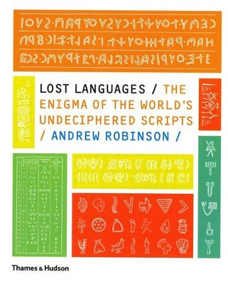 Lost Languages: The Enigma of the World's Undeciphered Scripts  -     By: Andrew Robinson