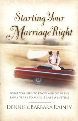 Starting Your Marriage Right: What You Need to Know in the Early Years to Make It Last a Lifetime  -     By: Dennis Rainey, Barbara Rainey