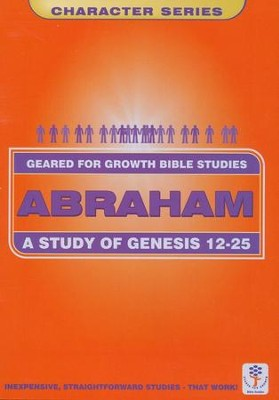 Abraham-A Study in Genesis 12-25,  Geared for Growth Bible Studies  -